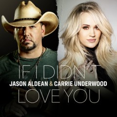 If I Didn't Love You - Jason Aldean & Carrie Underwood