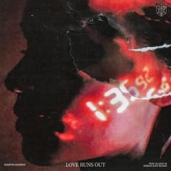 Love Runs Out - Martin Garrix feat. G-Eazy & Sasha Alex Sloan