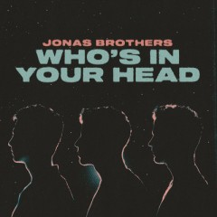 Who's In Your Head - Jonas Brothers