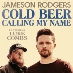 Cold Beer Calling My Name - Jameson Rodgers & Luke Combs