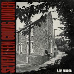 Seventeen Going Under - Sam Fender