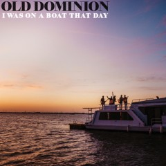 I Was On A Boat That Day - Old Dominion