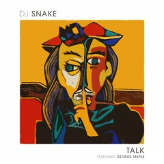 Talk - Dj Snake feat. George Maple