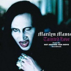 Tainted Love - Marilyn Manson