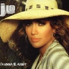 I'm Gonna Be Alright - Jennifer Lopez