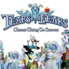 Closest Thing To Heaven - Tears For Fears