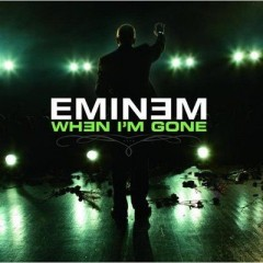 When I'm Gone - Eminem