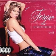 London Bridge - Fergie