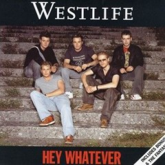 Hey Whatever - Westlife