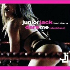 Dare Me (Stupidisco) - Junior Jack Feat. Shena