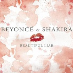Beautiful Liar - Beyonce Knowles feat. Shakira