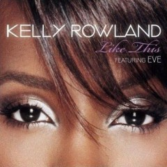 Like This - Kelly Rowland feat. Eve