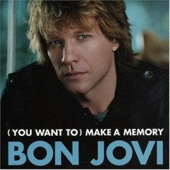 (You Want To) Make A Memory - Bon Jovi