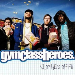 Clothes Off - Gym Class Heroes