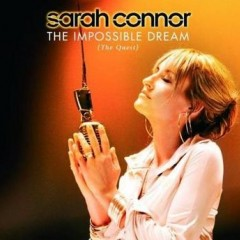 The Impossible Dream - Sarah Connor