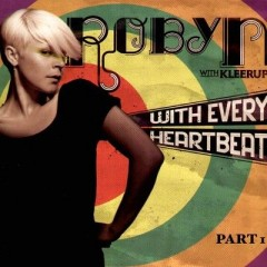 With Every Heartbeat - Robyn with Andreas Kleerup
