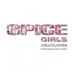 Headlines (Friendship Never Ends) - Spice Girls
