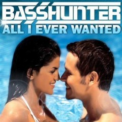 All I Ever Wanted - Basshunter
