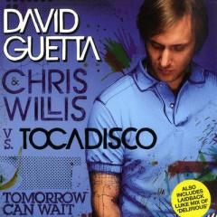 Tomorrow Can Wait - David Guetta Feat. Chris Willis & Tocadisco