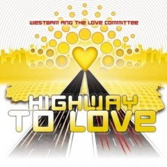 Highway To Love - Westbam & The Love Committee