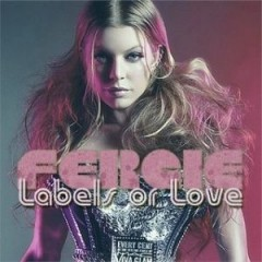 Labels Or Love - Fergie