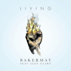 Living - Bakermat Feat. Alex Clare