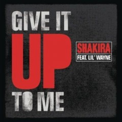 Give It Up To Me - Shakira feat. Timbaland & Lil Wayne