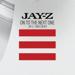 On To The Next One - Jay-Z & Swizz Beatz