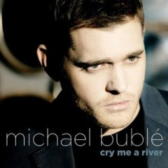 Cry Me A River - Michael Buble