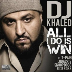 All I Do Is Win - Dj Khaled & T Pain & Ludacris & Rick Ross & Snoop Dogg