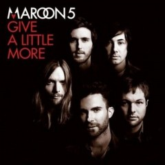 Give A Little More - Maroon 5