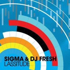 Lassitude - Sigma & Dj Fresh & Koko