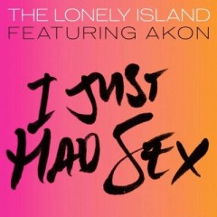 I Just Had Sex - Lonely Island & Akon