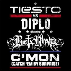 C'mon (Catch 'Em By Surprise) - Tiesto & Diplo Feat. Busta Rhymes