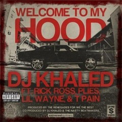 Welcome To My Hood - Dj Khaled & Rick Ross & Lil Wayne & Plies & T-Pain