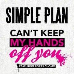 Can't Keep My Hands Off You - Simple Plan & Rivers Cuomo