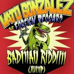 Badman Riddim (Jump) - Vato Gonzalez & Foreign Beggars