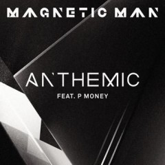 Anthemic - Magnetic Man & P Money