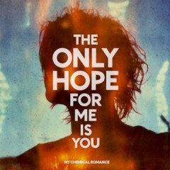 The Only Hope For Me Is You - My Chemical Romance