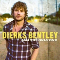 Am I The Only One - Dierks Bentley