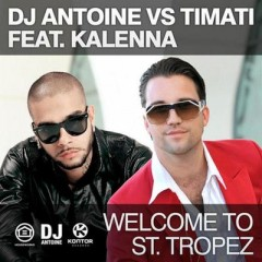 Welcome To St. Tropez - Dj Antoine vs Timati & Kalenna