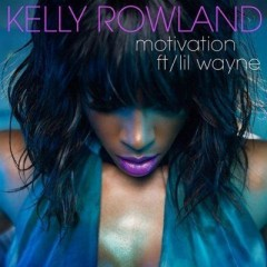 Motivation - Kelly Rowland feat. Lil Wayne