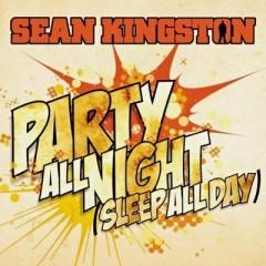 Party All Night (Sleep All Day) - Sean Kingston