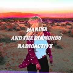 Radioactive - Marina & The Diamonds