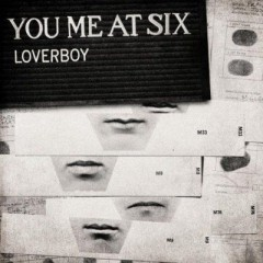 Loverboy - You Me At Six