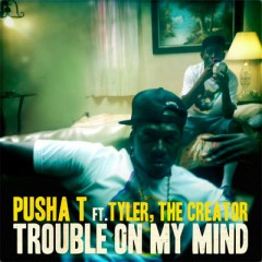 Trouble On My Mind - Pusha T & Tyler The Creator