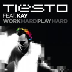 Work Hard, Play Hard - Tiesto & Kay
