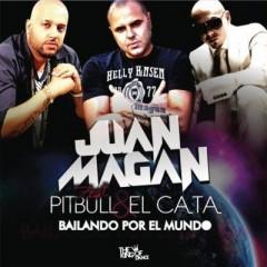 Bailando Por El Mundo - Juan Magan & Pitbull & El Cata