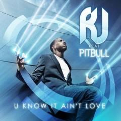 U Know Ain't Love - R J feat. Pitbull