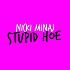 Stupid Stupid - Nicki Minaj
